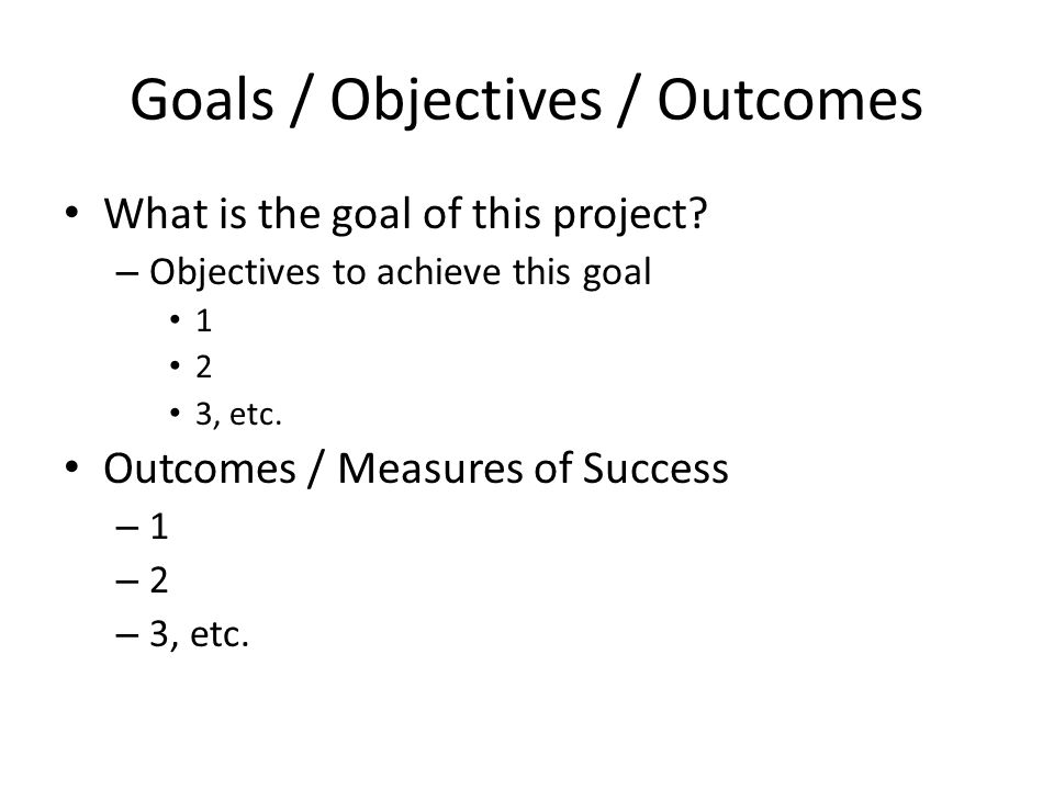 Goals / Objectives / Outcomes What is the goal of this project.