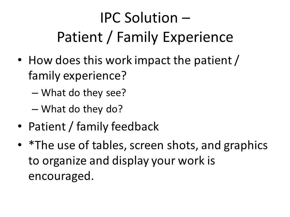 IPC Solution – Patient / Family Experience How does this work impact the patient / family experience.