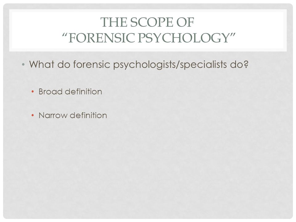 THE SCOPE OF FORENSIC PSYCHOLOGY What do forensic psychologists/specialists do.