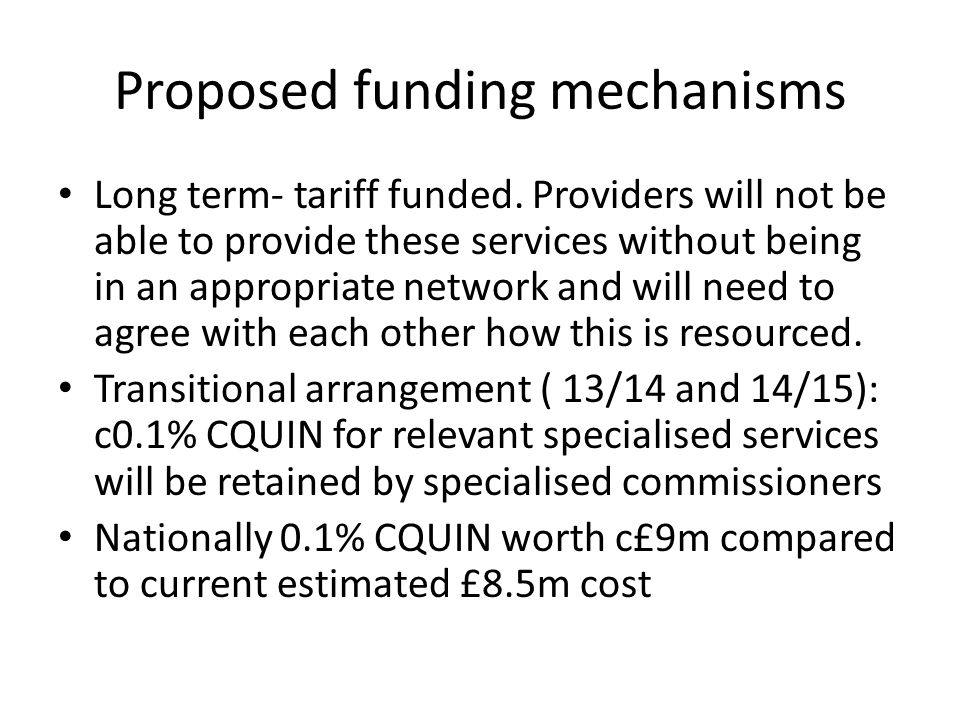 Proposed funding mechanisms Long term- tariff funded. Providers will not be able to provide these services without being in an appropriate network and