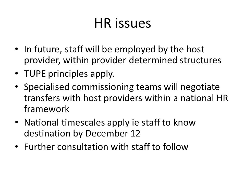 HR issues In future, staff will be employed by the host provider, within provider determined structures TUPE principles apply. Specialised commissioni