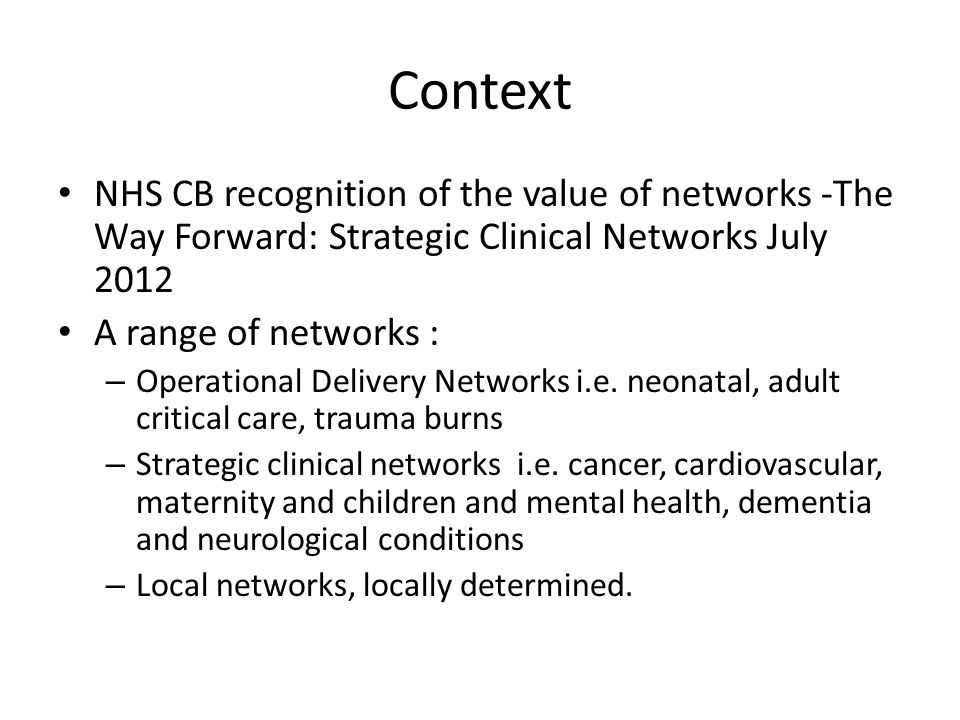 Context NHS CB recognition of the value of networks -The Way Forward: Strategic Clinical Networks July 2012 A range of networks : – Operational Delive