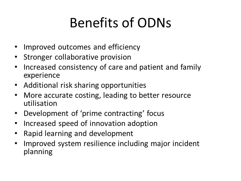 Benefits of ODNs Improved outcomes and efficiency Stronger collaborative provision Increased consistency of care and patient and family experience Add