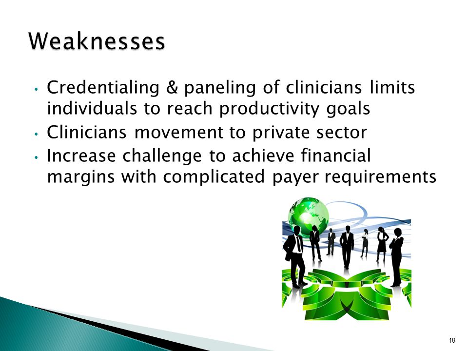 Credentialing & paneling of clinicians limits individuals to reach productivity goals Clinicians movement to private sector Increase challenge to achieve financial margins with complicated payer requirements 18