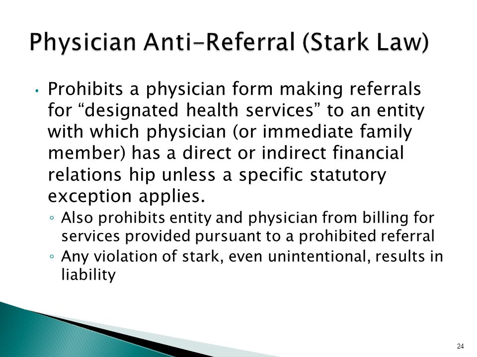 "Prohibits a physician form making referrals for ""designated health services"" to an entity with which physician (or immediate family member) has a dire"