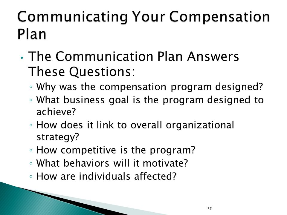 The Communication Plan Answers These Questions: ◦ Why was the compensation program designed.