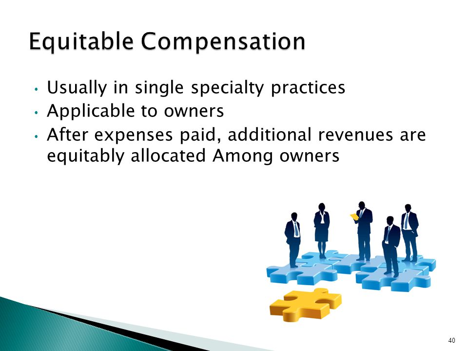 Usually in single specialty practices Applicable to owners After expenses paid, additional revenues are equitably allocated Among owners 40