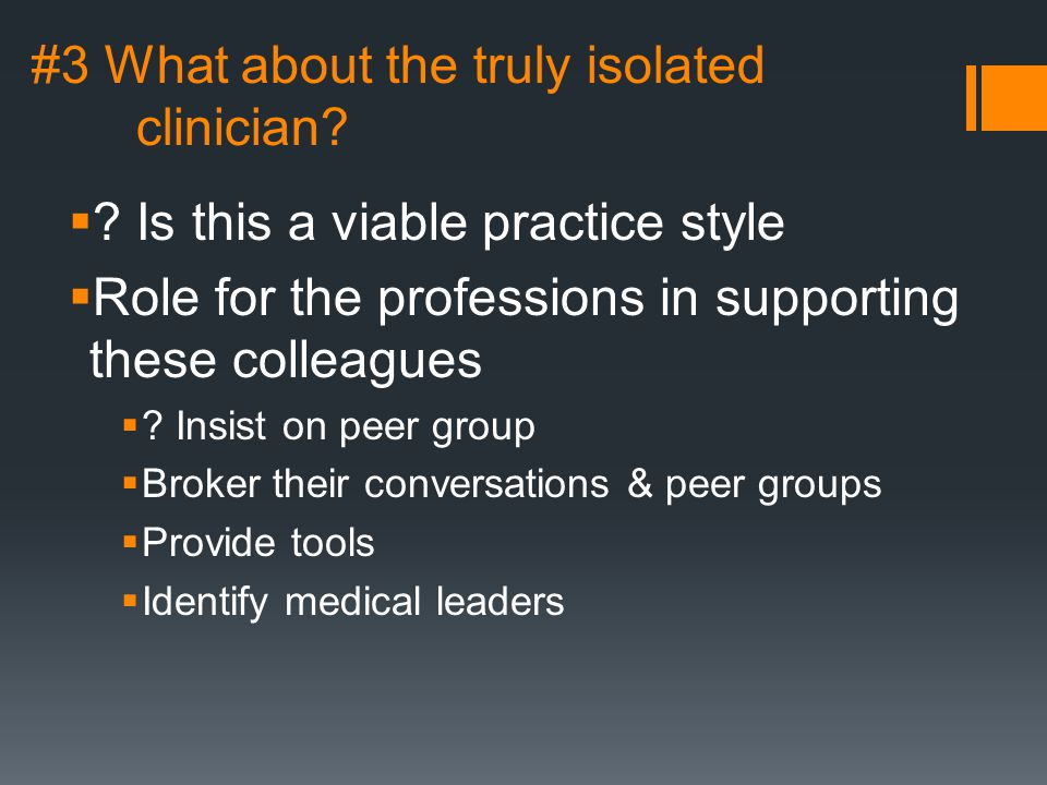 #3 What about the truly isolated clinician.  .
