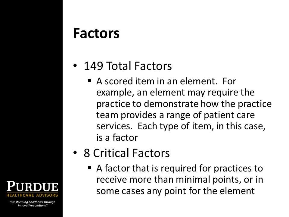 Factors 149 Total Factors  A scored item in an element.