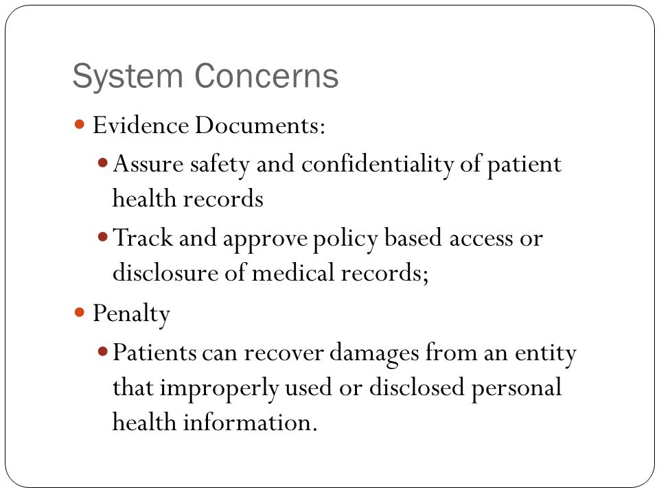 System Concerns Evidence Documents: Assure safety and confidentiality of patient health records Track and approve policy based access or disclosure of