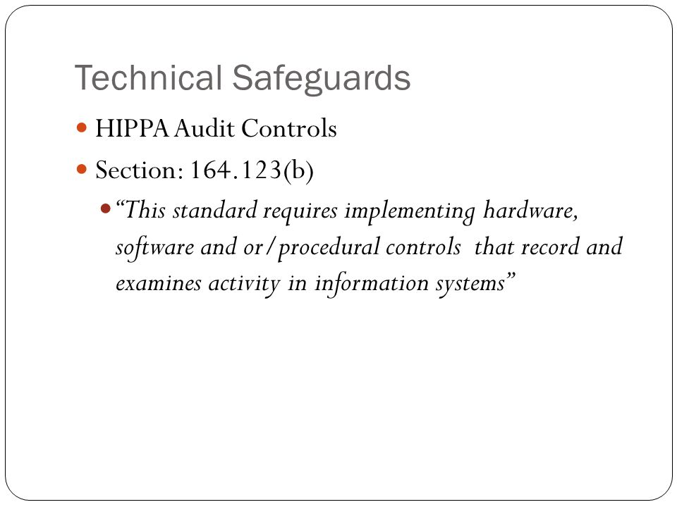 "Technical Safeguards HIPPA Audit Controls Section: 164.123(b) ""This standard requires implementing hardware, software and or/procedural controls that"