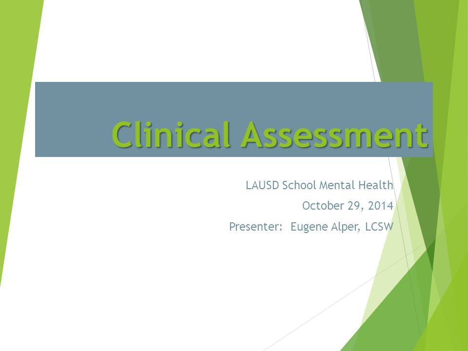 Clinical Assessment LAUSD School Mental Health October 29, 2014 Presenter: Eugene Alper, LCSW