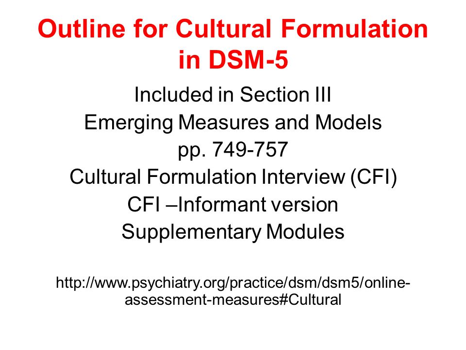 Outline for Cultural Formulation in DSM-5 Included in Section III Emerging Measures and Models pp.