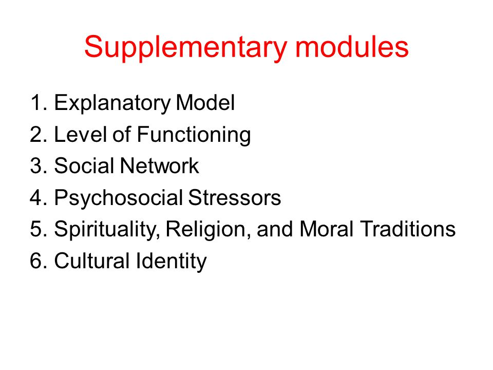 Supplementary modules 1. Explanatory Model 2. Level of Functioning 3.