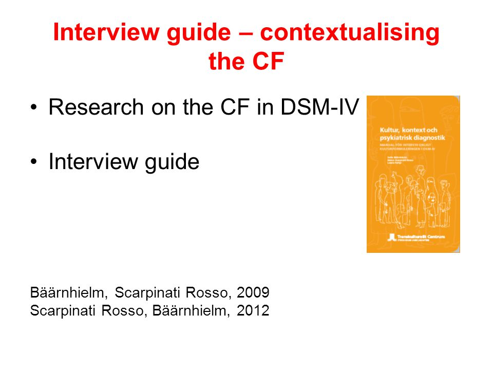 Interview guide – contextualising the CF Research on the CF in DSM-IV Interview guide Bäärnhielm, Scarpinati Rosso, 2009 Scarpinati Rosso, Bäärnhielm, 2012