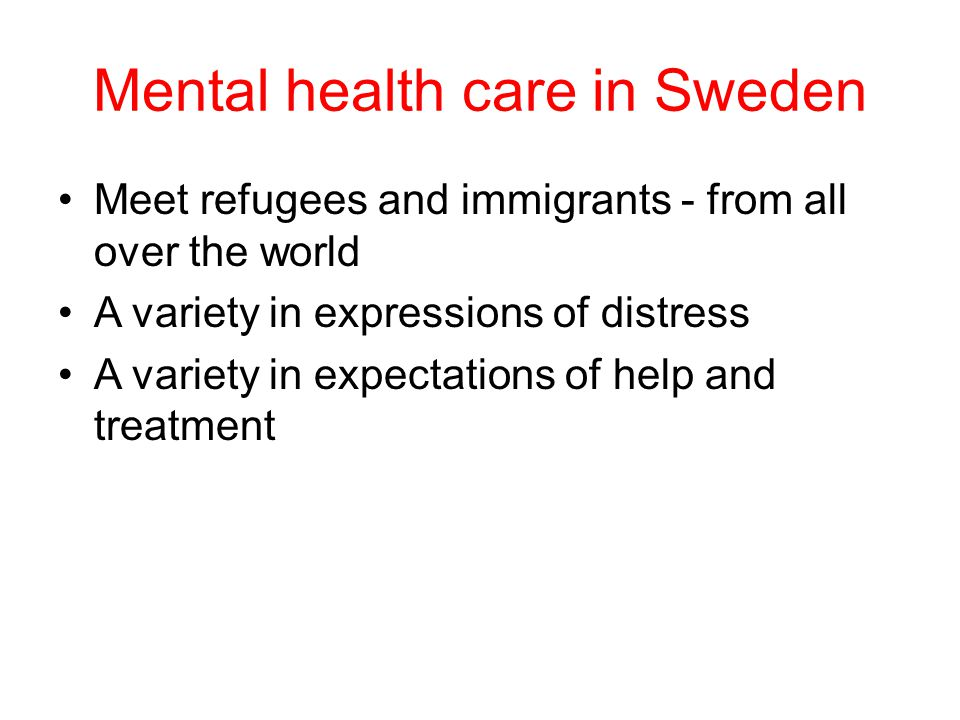 Mental health care in Sweden Much epidemiological data on inequalities in health Poor adaption of the health and mental health care system to cultural diversity Mental health care is working in a context of increasing social segregation