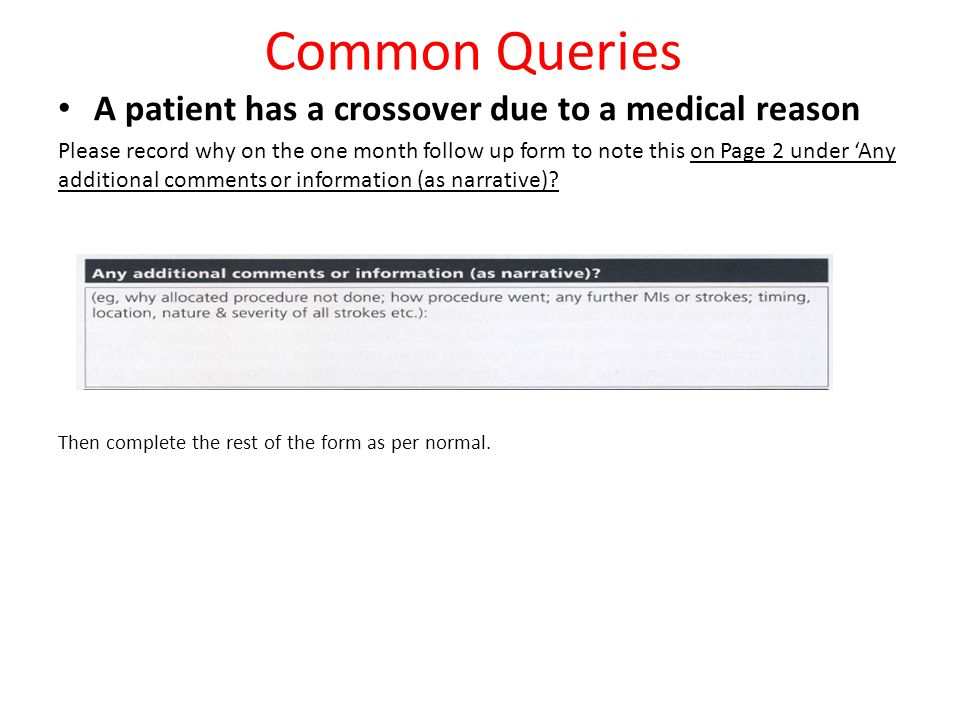 Common Queries A patient has a crossover due to a medical reason Please record why on the one month follow up form to note this on Page 2 under 'Any additional comments or information (as narrative).