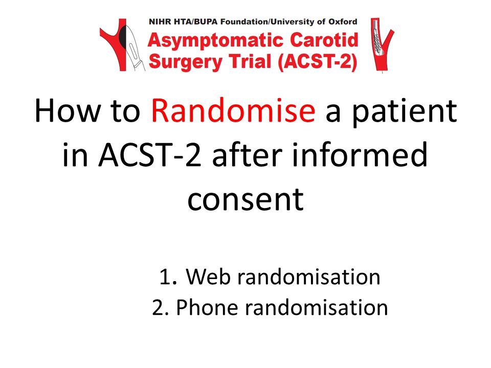 How to Randomise a patient in ACST-2 after informed consent 1.