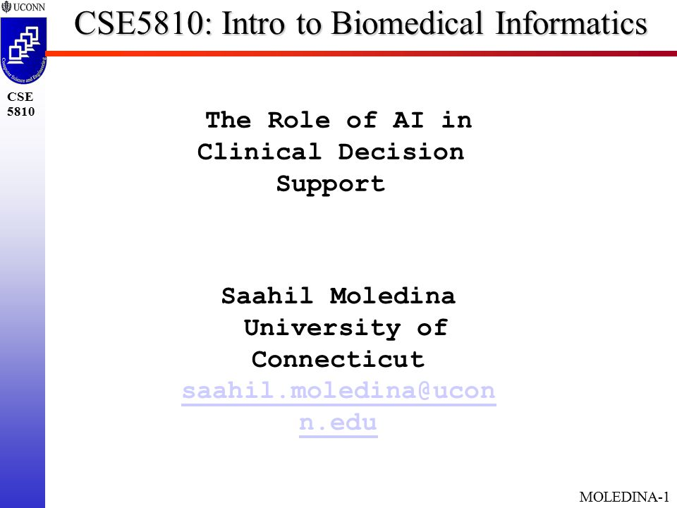 MOLEDINA-1 CSE 5810 CSE5810: Intro to Biomedical Informatics The Role of AI in Clinical Decision Support Saahil Moledina University of Connecticut saahil.moledina@ucon n.edu