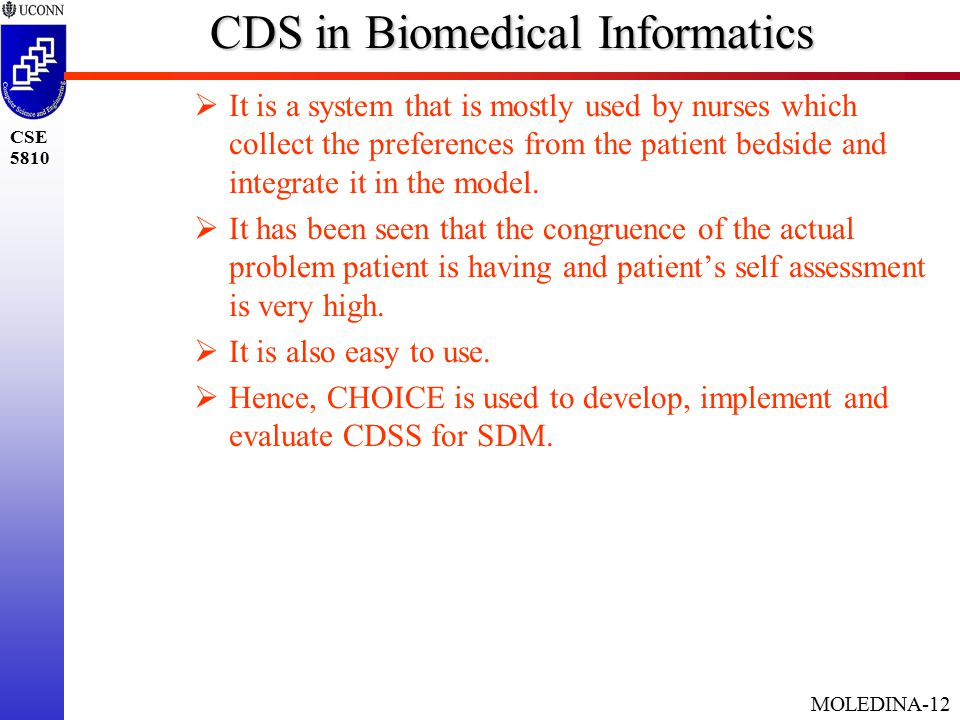 MOLEDINA-12 CSE 5810 CDS in Biomedical Informatics  It is a system that is mostly used by nurses which collect the preferences from the patient bedside and integrate it in the model.