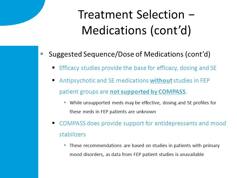 Treatment Selection − Medications (cont'd)  Suggested Sequence/Dose of Medications (cont'd)  Efficacy studies provide the base for efficacy, dosing