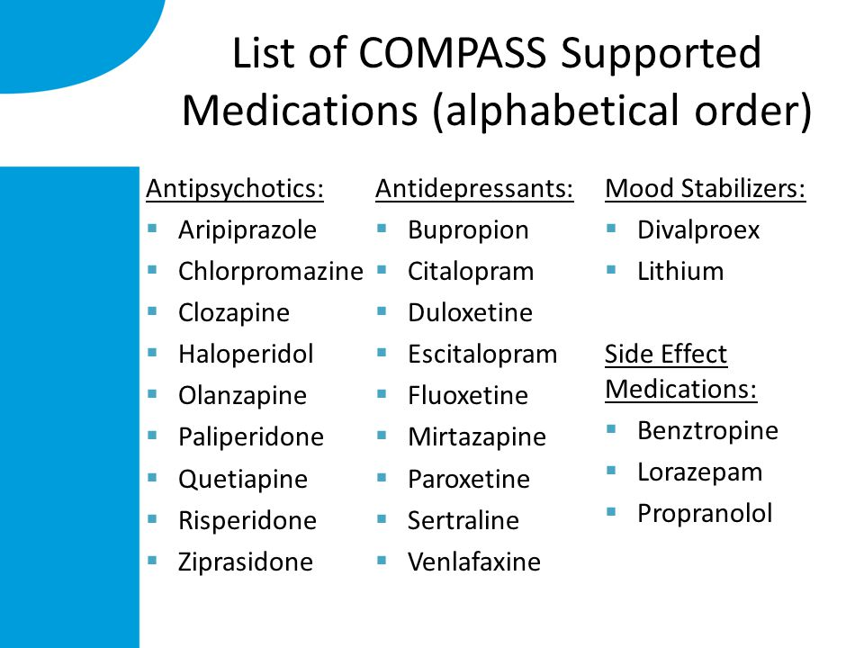 List of COMPASS Supported Medications (alphabetical order) Antipsychotics:  Aripiprazole  Chlorpromazine  Clozapine  Haloperidol  Olanzapine  Pa