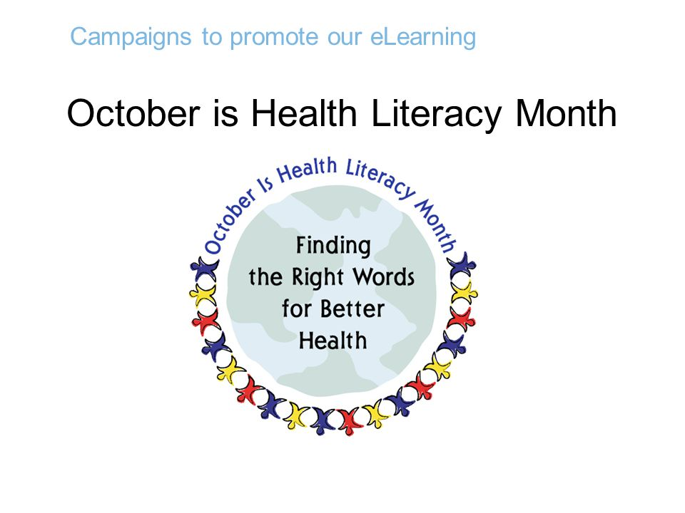 October is Health Literacy Month Campaigns to promote our eLearning