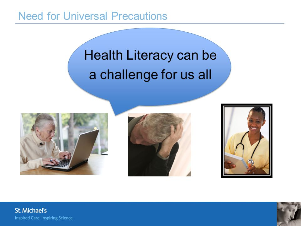 Need for Universal Precautions Health Literacy can be a challenge for us all