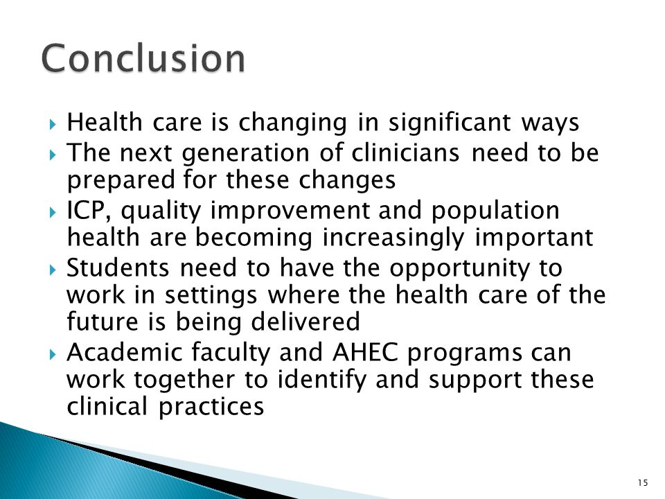  Health care is changing in significant ways  The next generation of clinicians need to be prepared for these changes  ICP, quality improvement and population health are becoming increasingly important  Students need to have the opportunity to work in settings where the health care of the future is being delivered  Academic faculty and AHEC programs can work together to identify and support these clinical practices 15
