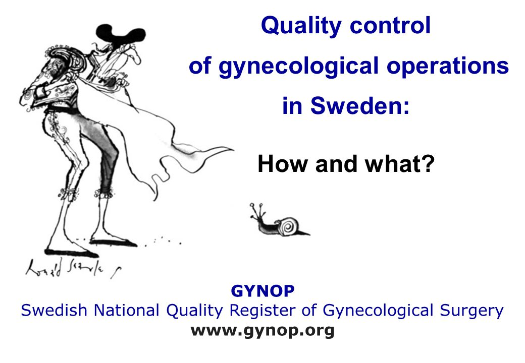 Quality control of gynecological operations in Sweden: How and what.