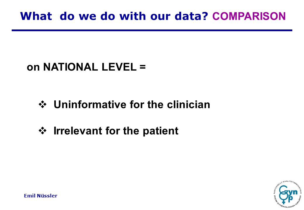 Emil Nüssler  Uninformative for the clinician  Irrelevant for the patient on NATIONAL LEVEL = What do we do with our data.