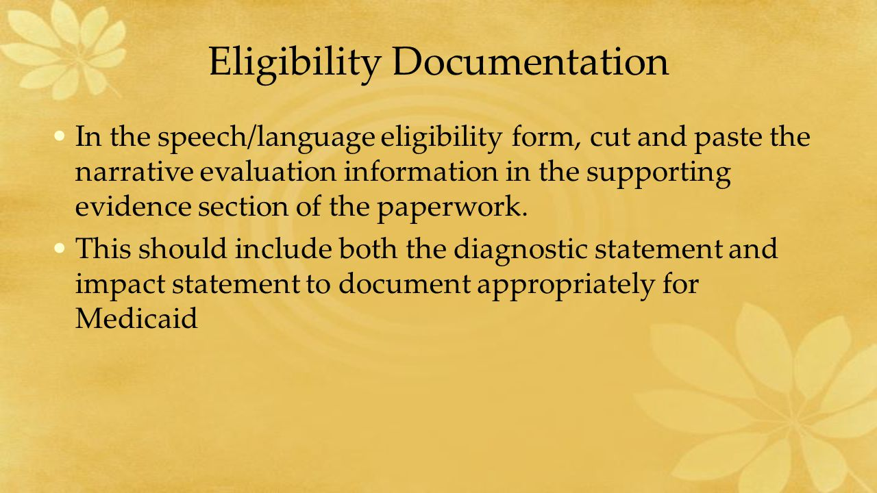 Eligibility Documentation In the speech/language eligibility form, cut and paste the narrative evaluation information in the supporting evidence section of the paperwork.