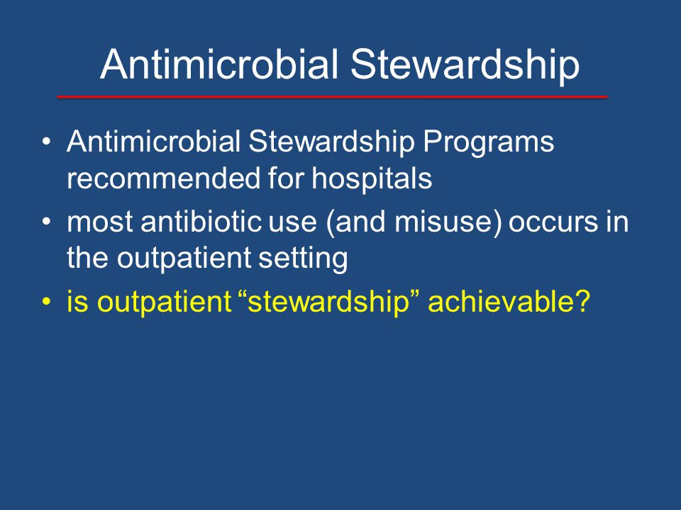 Antimicrobial Stewardship Antimicrobial Stewardship Programs recommended for hospitals most antibiotic use (and misuse) occurs in the outpatient setti