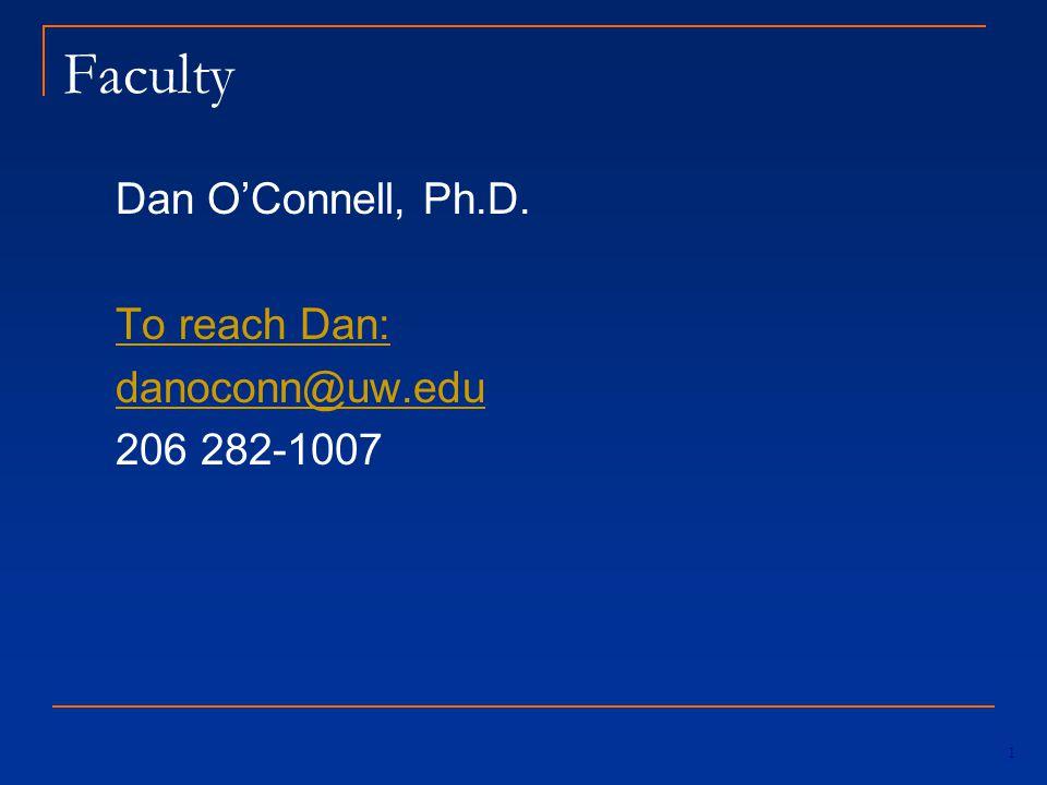Faculty Dan O'Connell, Ph.D. To reach Dan: danoconn@uw.edu 206 282-1007 1