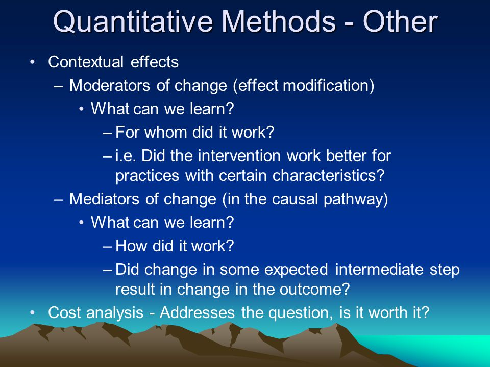 Quantitative Methods - Other Contextual effects –Moderators of change (effect modification) What can we learn.