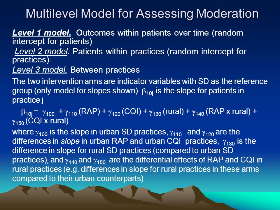 Multilevel Model for Assessing Moderation Level 1 model. Outcomes within patients over time (random intercept for patients) Level 2 model. Patients wi