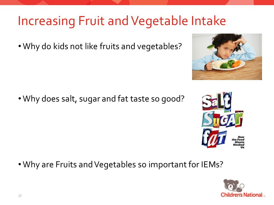 Increasing Fruit and Vegetable Intake Why do kids not like fruits and vegetables.