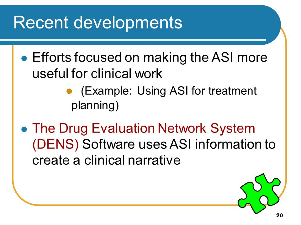 20 Recent developments Efforts focused on making the ASI more useful for clinical work (Example: Using ASI for treatment planning) The Drug Evaluation