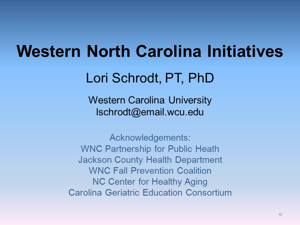 Western North Carolina Initiatives Lori Schrodt, PT, PhD Western Carolina University lschrodt@email.wcu.edu Acknowledgements: WNC Partnership for Publ