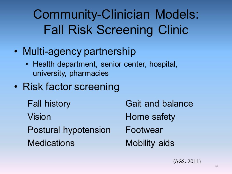 Community-Clinician Models: Fall Risk Screening Clinic Multi-agency partnership Health department, senior center, hospital, university, pharmacies Ris