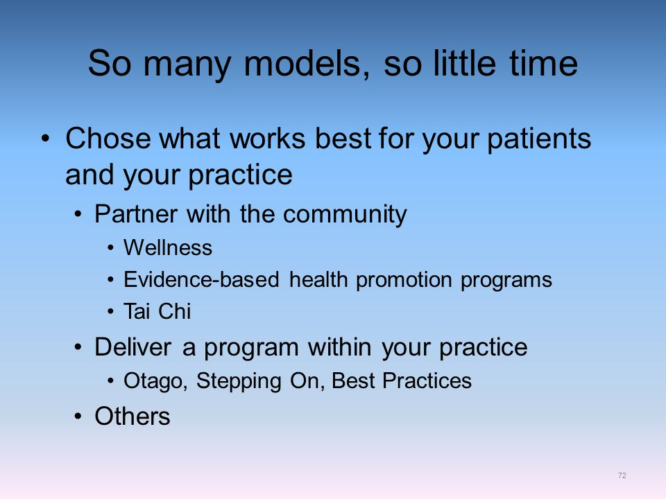 So many models, so little time Chose what works best for your patients and your practice Partner with the community Wellness Evidence-based health pro