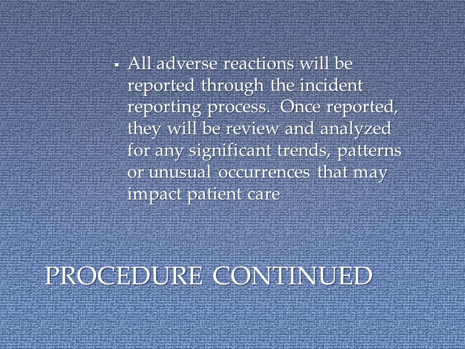  All adverse reactions will be reported through the incident reporting process.