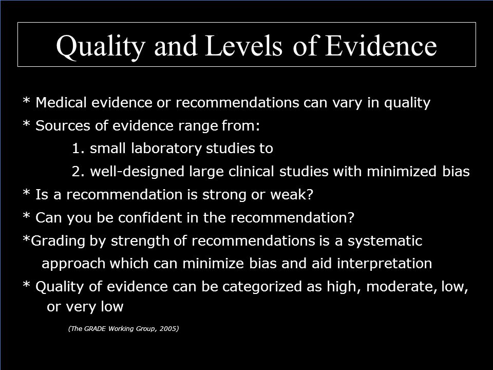 * Medical evidence or recommendations can vary in quality * Sources of evidence range from: 1.