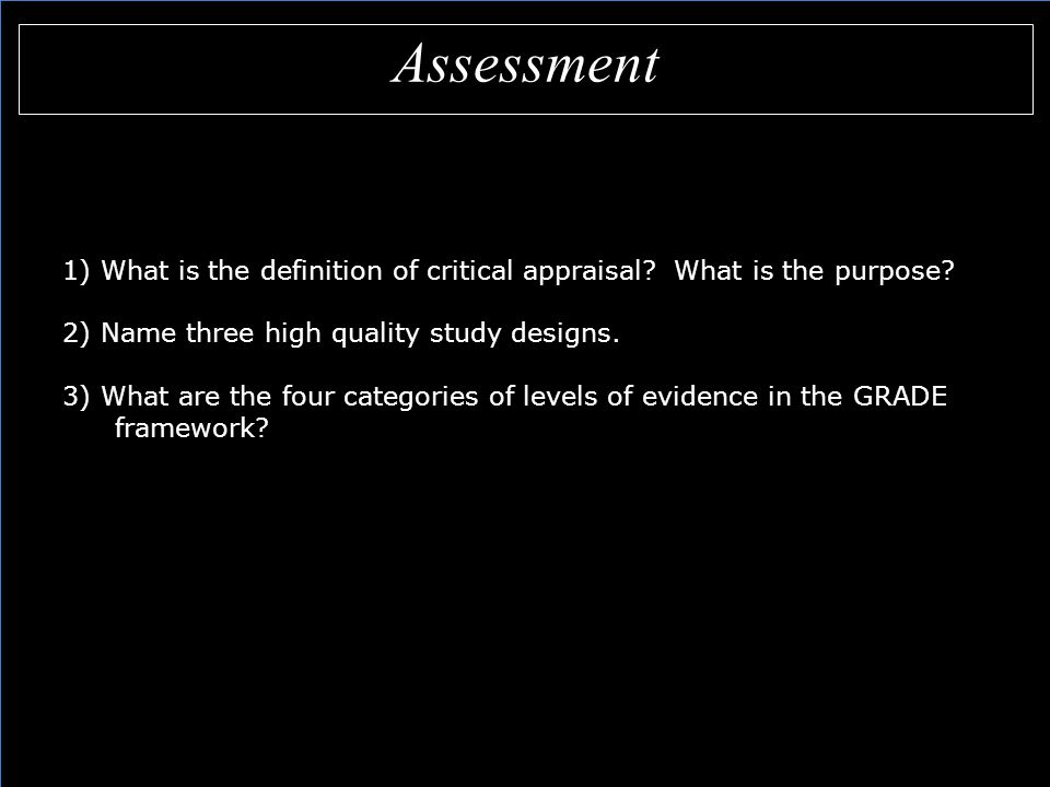 Assessment 1) What is the definition of critical appraisal.