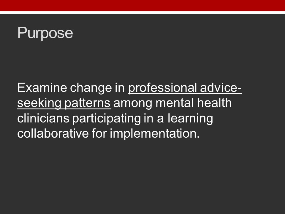 Purpose Examine change in professional advice- seeking patterns among mental health clinicians participating in a learning collaborative for implementation.