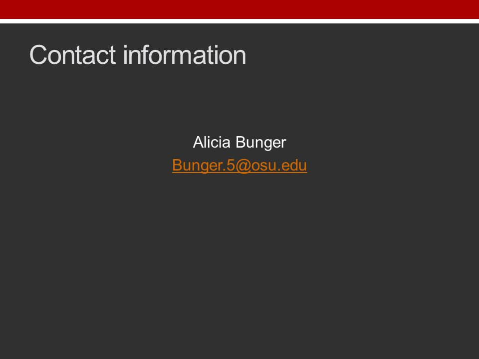 Contact information Alicia Bunger Bunger.5@osu.edu