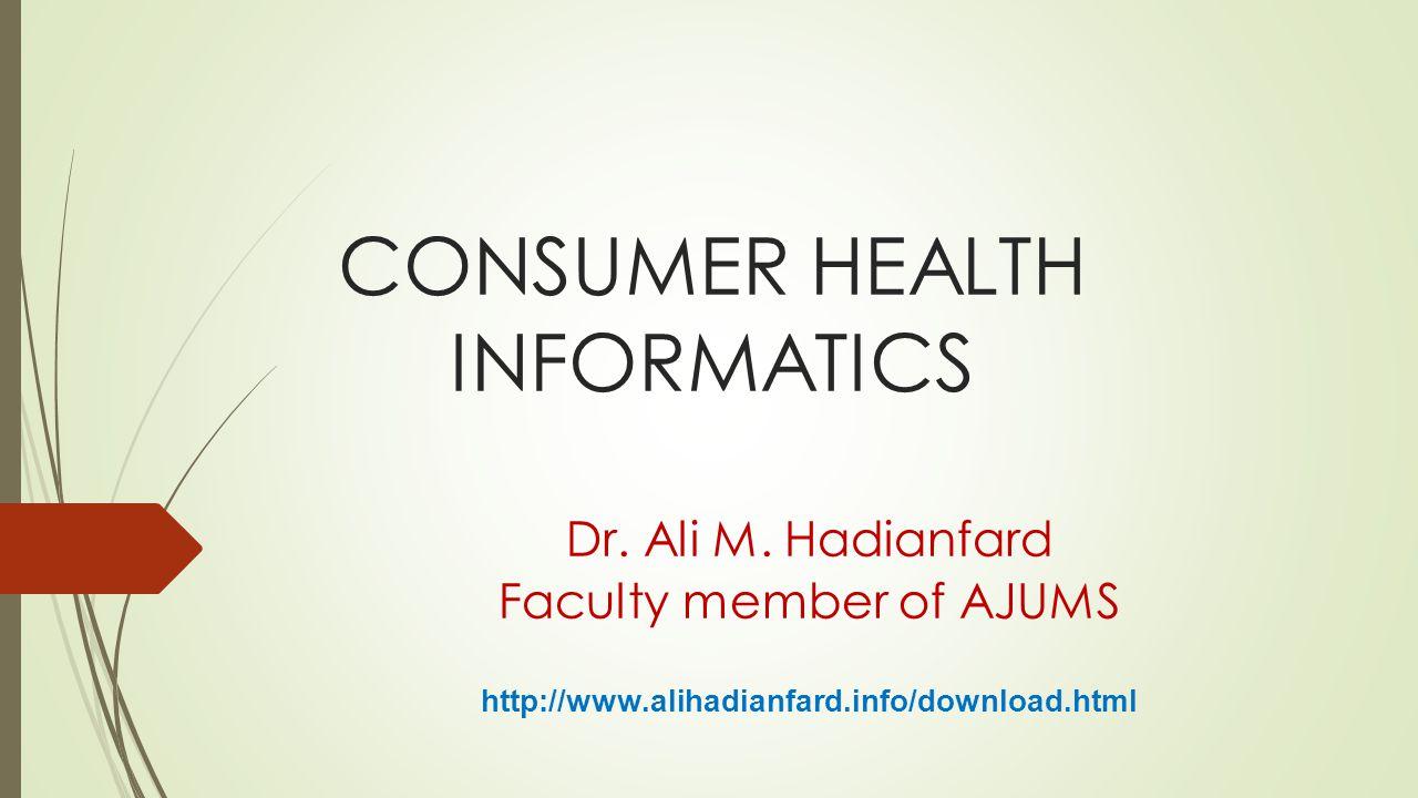 CONSUMER HEALTH INFORMATICS Dr. Ali M.