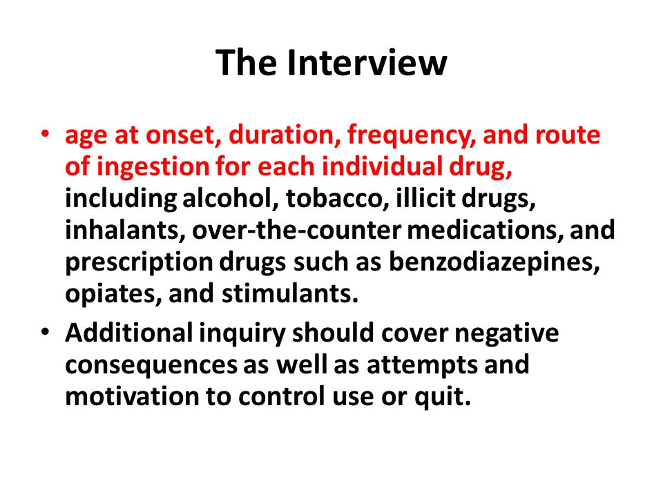 The Interview age at onset, duration, frequency, and route of ingestion for each individual drug, including alcohol, tobacco, illicit drugs, inhalants