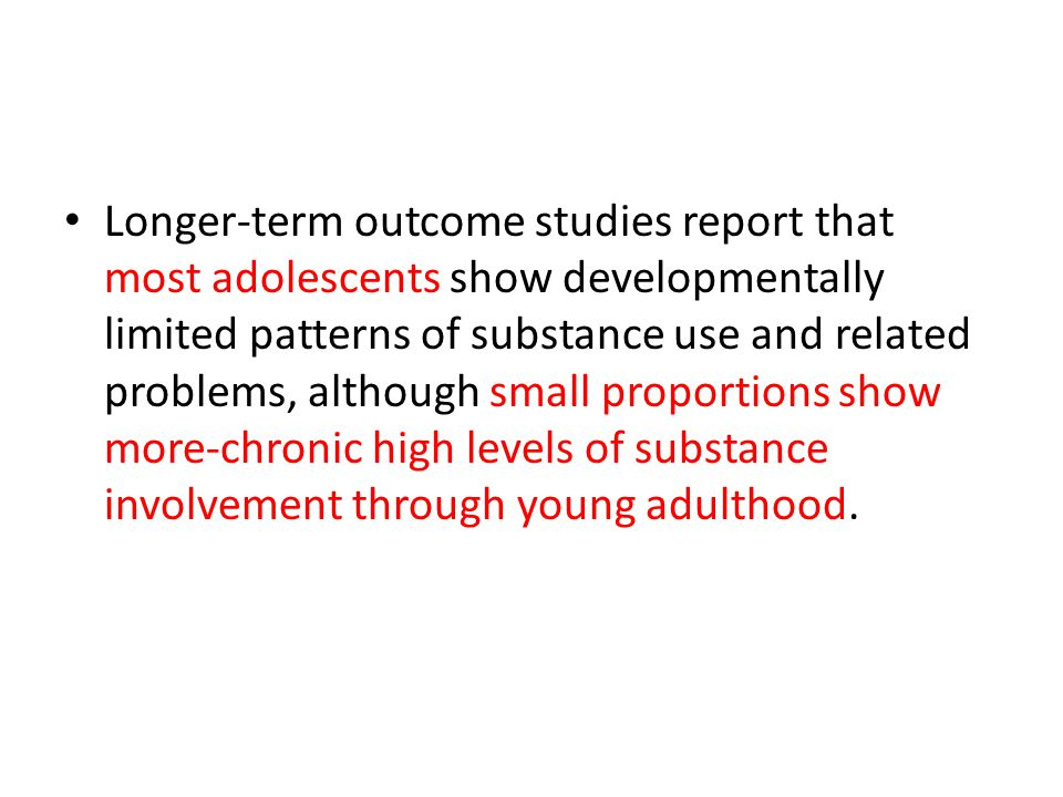 Longer-term outcome studies report that most adolescents show developmentally limited patterns of substance use and related problems, although small p