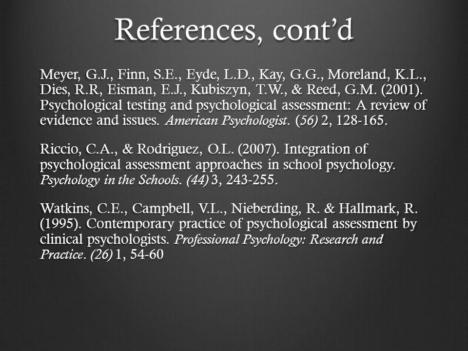 References, cont'd Meyer, G.J., Finn, S.E., Eyde, L.D., Kay, G.G., Moreland, K.L., Dies, R.R, Eisman, E.J., Kubiszyn, T.W., & Reed, G.M.
